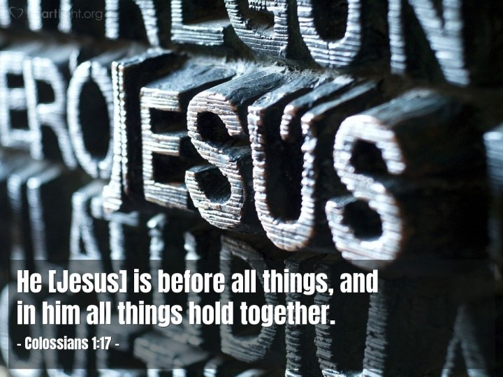 Illustration of Colossians 1:17 — He [Jesus] is before all things, and in him all things hold together.