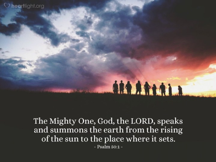 Illustration of Psalm 50:1 — The Mighty One, God, the LORD, speaks and summons the earth from the rising of the sun to the place where it sets.