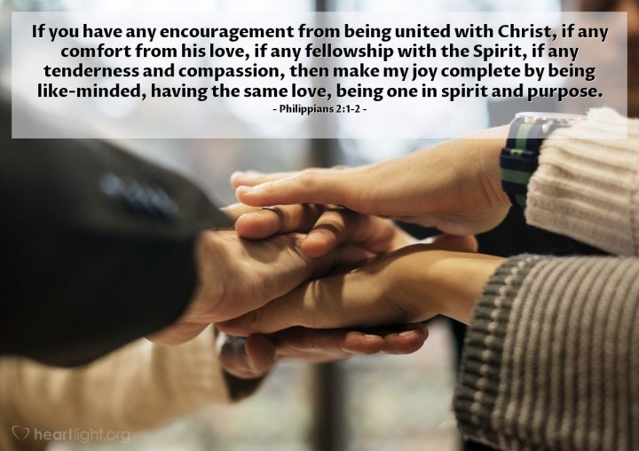 Illustration of Philippians 2:1-2 — If you have any encouragement from being united with Christ, if any comfort from his love, if any fellowship with the Spirit, if any tenderness and compassion, then make my joy complete by being like-minded, having the same love, being one in spirit and purpose.