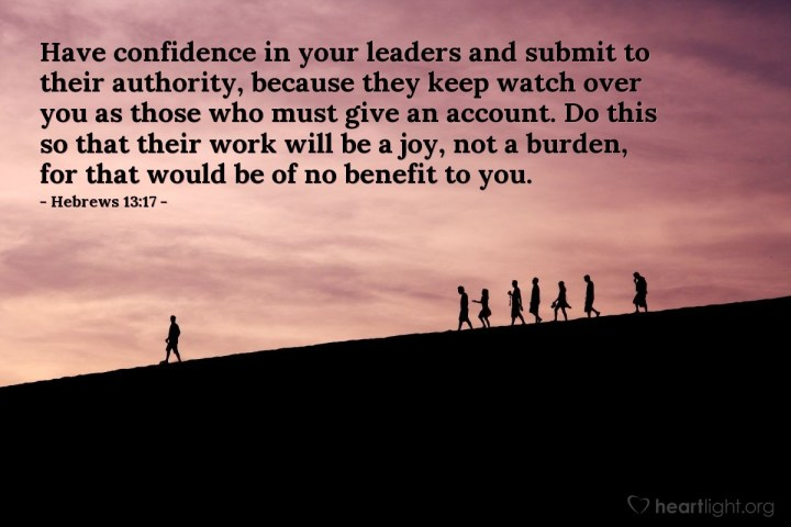 Illustration of Hebrews 13:17 — Have confidence in your leaders and submit to their authority, because they keep watch over you as those who must give an account. Do this so that their work will be a joy, not a burden, for that would be of no benefit to you.