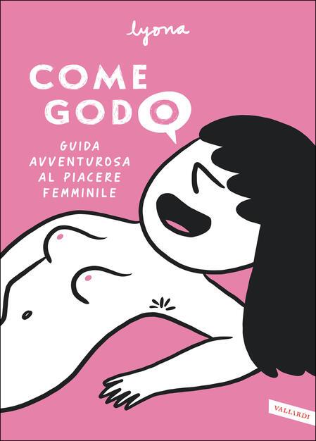 Come godo. Guida avventurosa al piacere femminile - Lyona - Ebook - PDF con  DRM   IBS