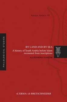 By land and by sea. A history of South Arabia before Islam recounted from inscriptions - Alessandra Avanzini - copertina