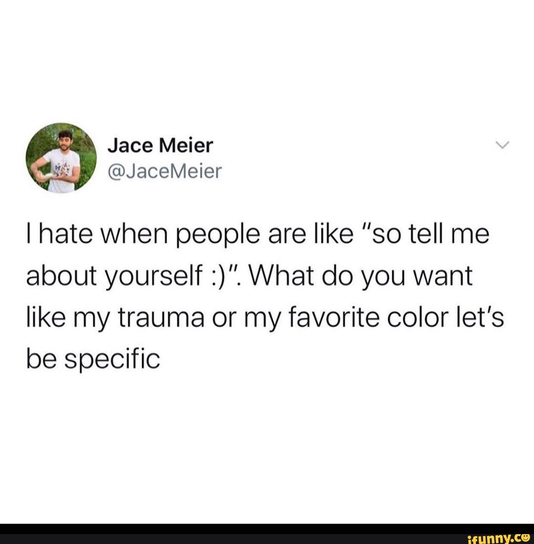 Jace Meier I Hate When People Are Like So Tell Me About