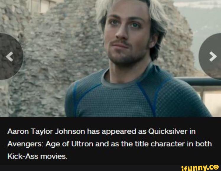 Aaron Taylor Johnson has appeared as Quicksilver in ...