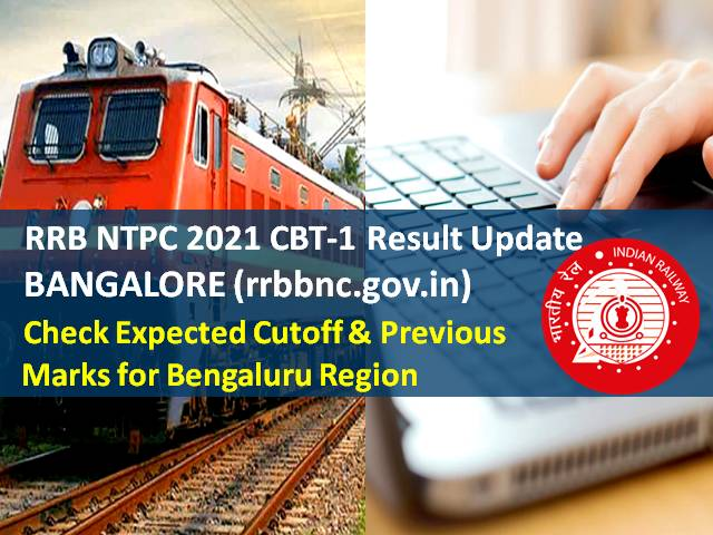RRB NTPC 2021 CBT-1 Result @rrbbnc.gov.in: Check Expected Cutoff & Previous Marks for Bangalore Region