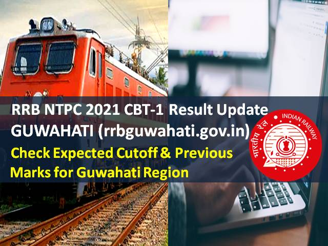 RRB NTPC 2021 CBT-1 Result @rrbguwahati.gov.in: Check Expected Cutoff & Previous Marks for Guwahati Region