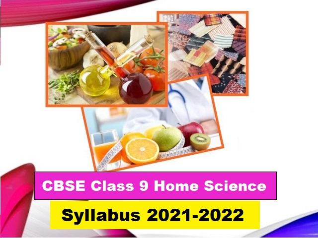 CBSE Class 9 Home Science Syllabus 2021-2022 (New)