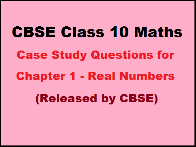 Practice Case Study Based Question Bank for Maths Chapter 1 (Released by Board)