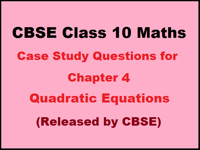 Practice Questions Case Study Based from Chapter Quadratic Equations (Released by Board)