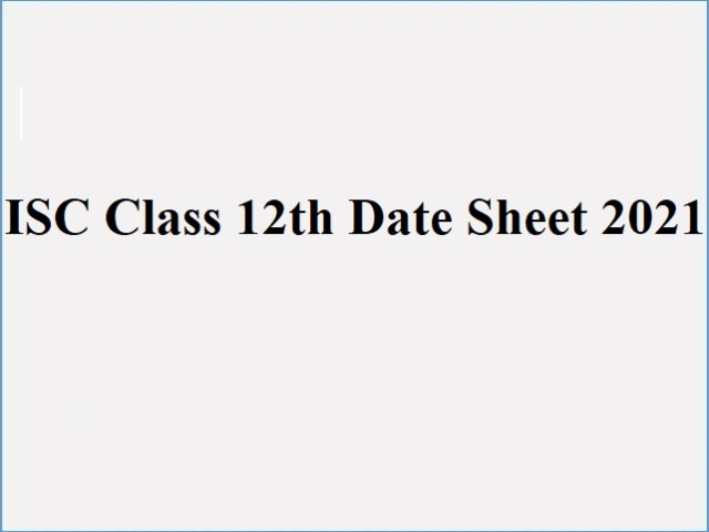 ISC 12th Date Sheet 2021 Time Table