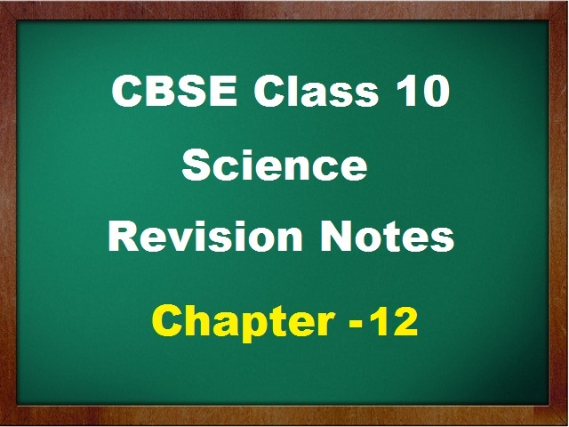 CBSE Board Exam 2021 – Check Class 10 Science Chapter 12 Notes for Quick Revision Before Exam