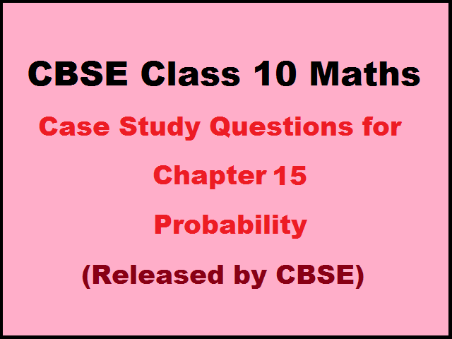 CBSE Class 10 Maths Case Study Questions for Chapter 15 Probability| Published by CBSE
