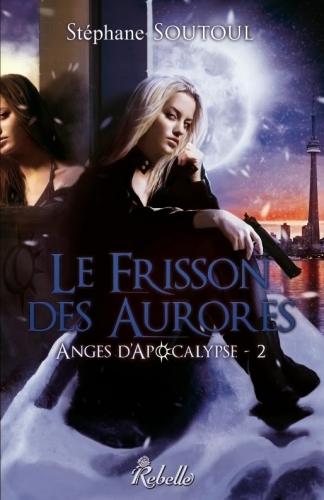 Couverture Anges d'Apocalypse, tome 2 : Le Frisson des Aurores