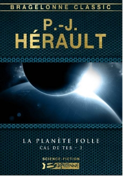 """Couverture """"Le planète folle"""" (Cal de Ter, tome 3) de Paul-Jean Hérault"""
