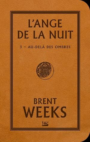 L'ange de la nuit, tome 3 : au-delà des ombres - Brent Weeks