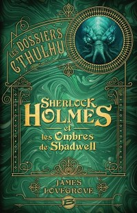 Couverture Les dossiers Cthulhu, tome 1 : Sherlock Holmes et les ombres de Shadwell