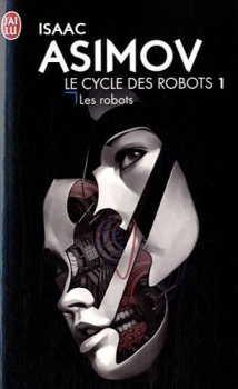 Couverture Le Cycle des robots, tome 1 : Les Robots
