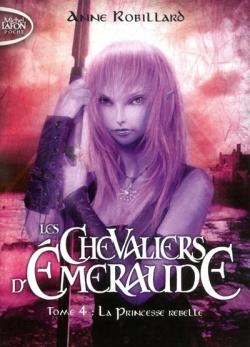 Couverture Les chevaliers d'émeraude, tome 04 : La princesse rebelle