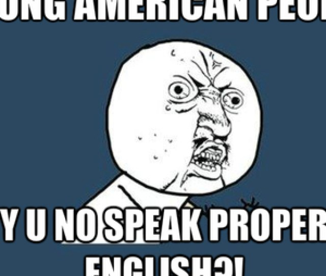 Stop Creating Words And Or Fucking Words Up Swag And Yolo Is Not Fucking English By Briana M Melton Meme Center