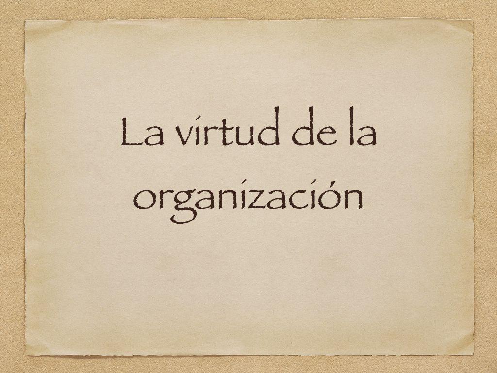 La virtud de la organización
