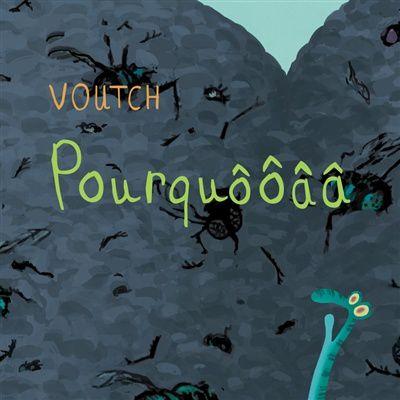 Pourquôôââ de Voutch