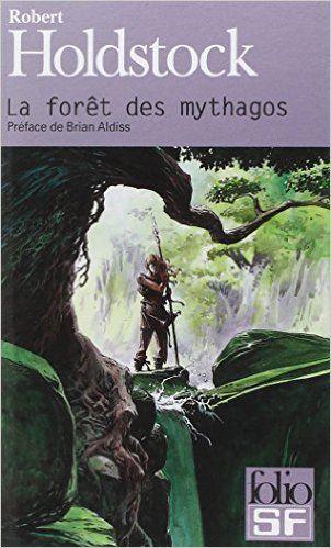 Holdstock Robert: La forêt des mythagos - Mes lectures jalonnant ma ...