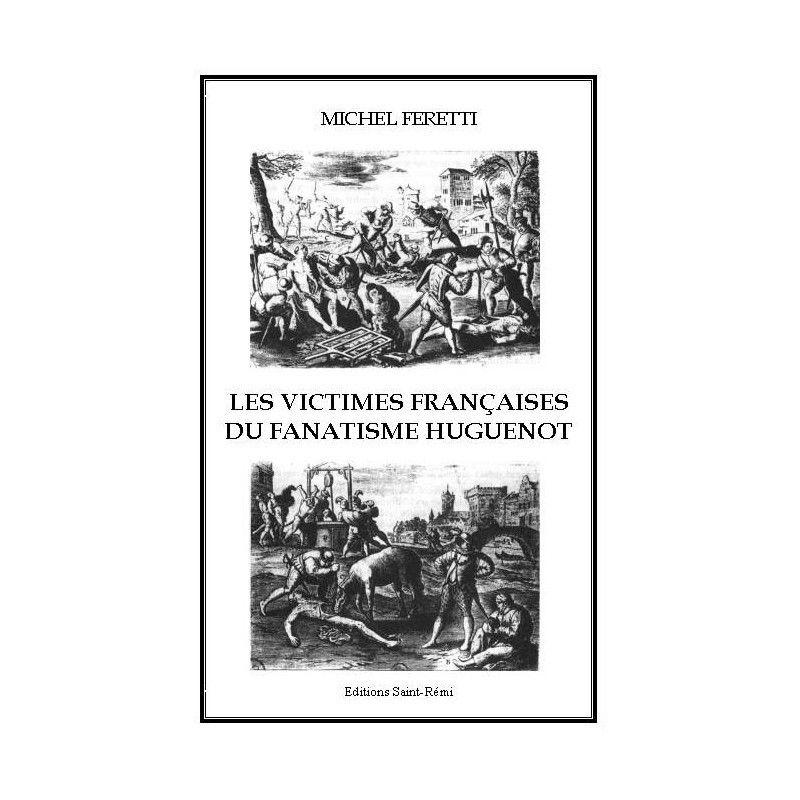 """Saint-Bathélémy : """"le protestantisme assassin"""" et """"LES VICTIMES FRANCAISES DU FANATISME HUGUENOT"""" : 2 livres pour rétablir la vérité"""
