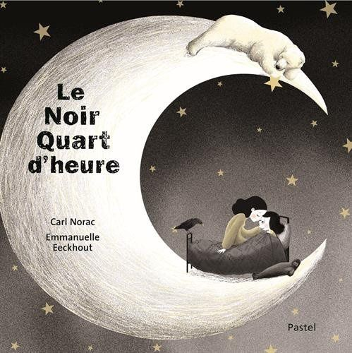 Le noir quart d'heure de Carl Norac et Emmanuelle Eeckhout