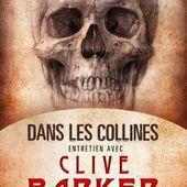 [Chronique] Dans les collines, entretien avec Clive Barker, de Peter Atkins et Dennis Etchison - Chroniques des mondes hallucinés