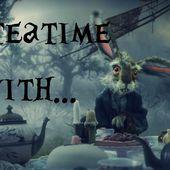 It's always teatime! #4 - Chroniques des mondes hallucinés