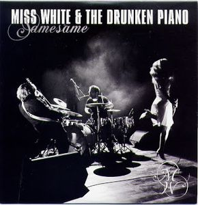 Miss white and the drunken piano:  Same Same