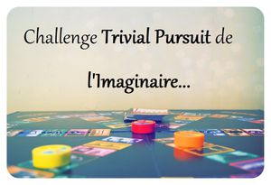Récapitulatif de la session 1 du Trivial Pursuit de l'Imaginaire...