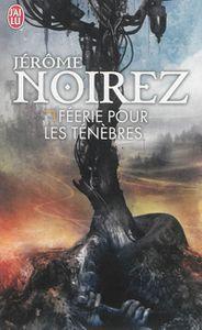 [Chronique] Féerie pour les ténèbres, de Jérôme Noirez