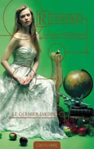 Le dernier jardin, tome 3 : Rupture - Lauren DeStefano