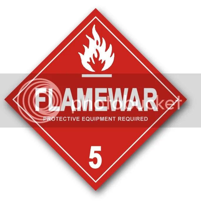 Flamewar! Don protective equipment!