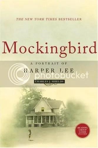 Mockingbird: A Portrait of Harper Lee by Charles J. Shields