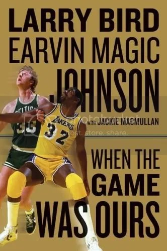 When the Game was Ours by Larry Bird and Earvin Magic Johnson