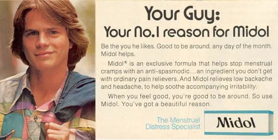 an advertisment for Midol which argues that you ought to take the drug so that you will be more pleasant to be around FOR HIM