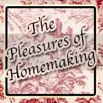 The Pleasures of Homemaking