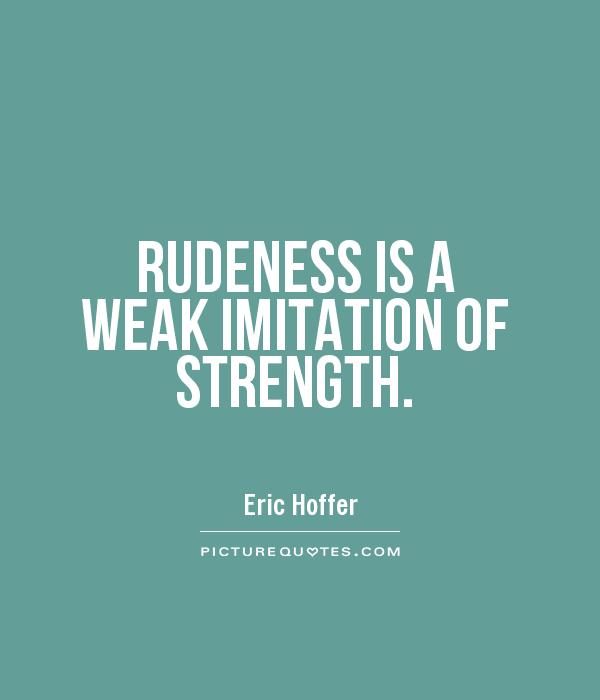 https://i1.wp.com/img.picturequotes.com/1/400/rudeness-is-a-weak-imitation-of-strength-quote-1.jpg