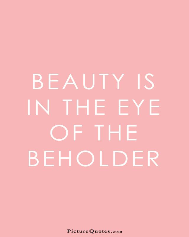 Image result for beauty is in the eye of the beholder
