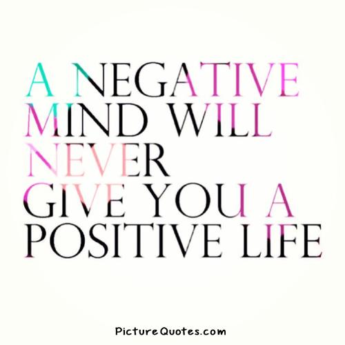 A negative mind will never give you a positive life. Picture Quote #4