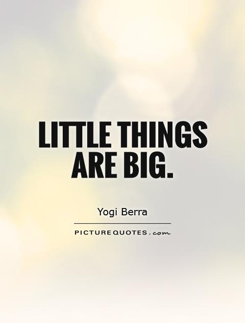 Little things are big | Picture Quotes
