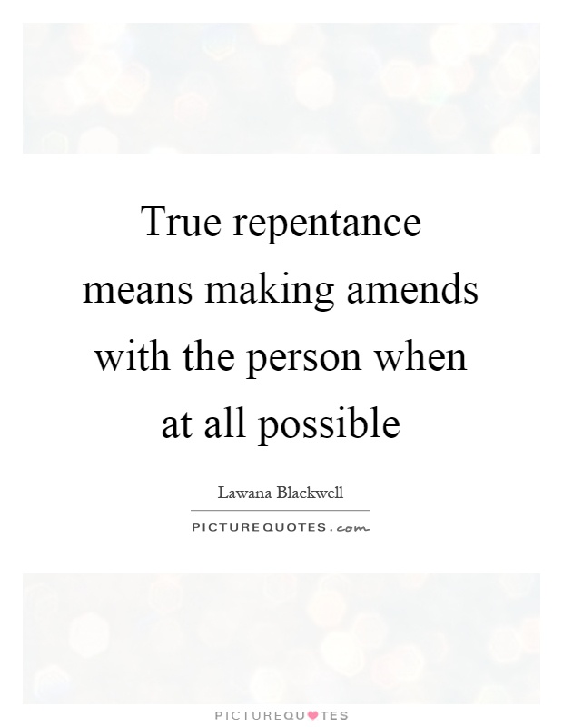 https://i1.wp.com/img.picturequotes.com/2/149/148672/true-repentance-means-making-amends-with-the-person-when-at-all-possible-quote-1.jpg