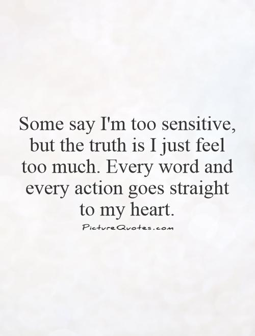 Image result for some say i'm too sensitive but the truth is