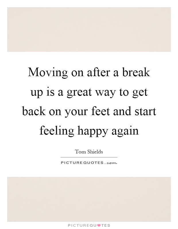 A Break To How Feel Happy Again Up After