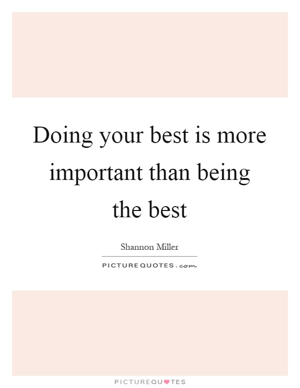 Doing Your Best Is More Important Than Being The Best Picture Quotes