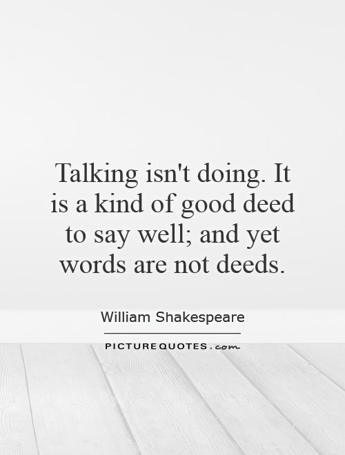https://i1.wp.com/img.picturequotes.com/2/19/18479/talking-isnt-doing-it-is-a-kind-of-good-deed-to-say-well-and-yet-words-are-not-deeds-quote-1.jpg