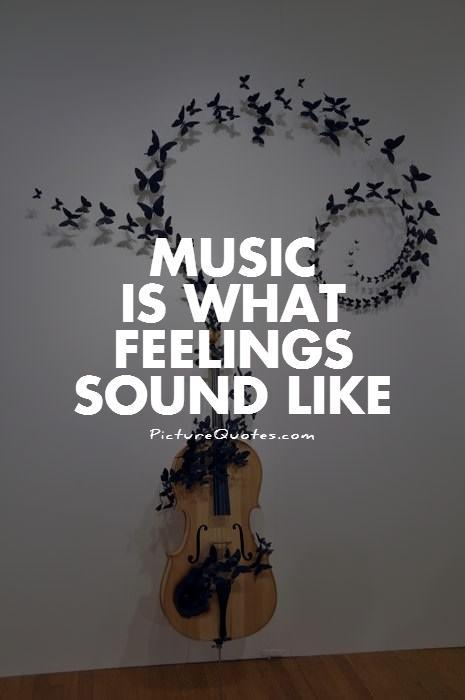 Music is what feelings sound like | Picture Quotes