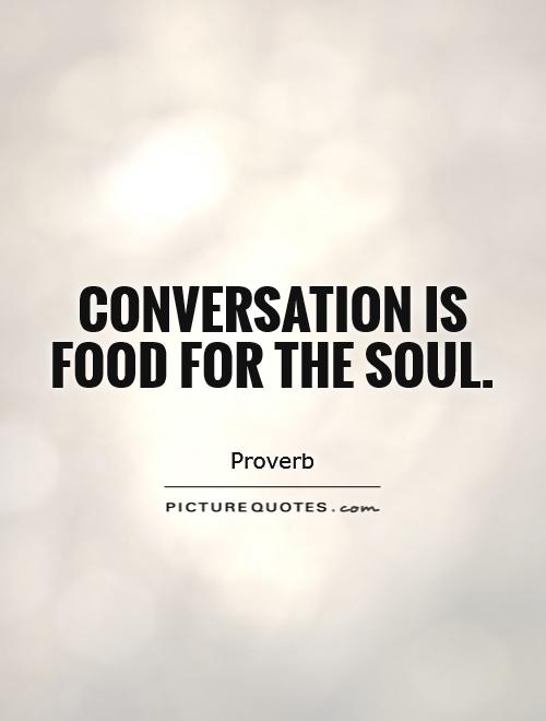 Conversation is food for the soul. Picture Quote #1